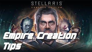 Empire Creation Tips - STELLARIS CONSOLE EDITION