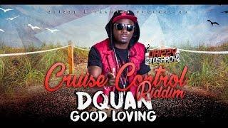 DQuan - Good Loving [Cruise Control Riddim] July 2016