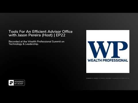 Tools For An Efficient Advisor Office with Jason Pereira (Host) | EP22