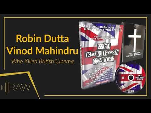 'Who Killed British Cinema?' Robin Dutta & Vinod Mahindru | RAW Interview