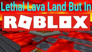 Lethal Lava Land But In Roblox