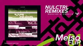 NULCTRL (Meiso FLIP) / Silentroom  |  NULCTRL REMIXES