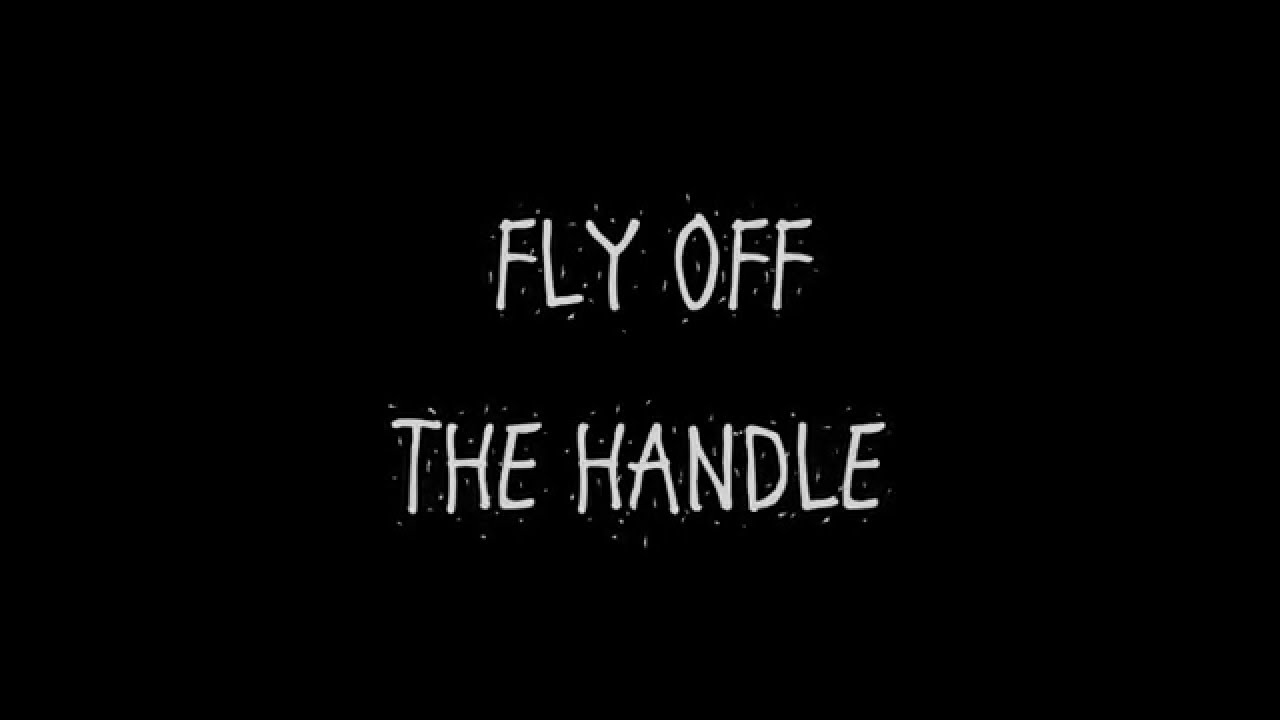 Fly Off The Handle Youtube