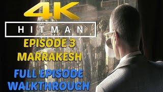 HITMAN (2016) - Gameplay Walkthrough Full Episode 3 Marrakesh [4K 60FPS ULTRA]