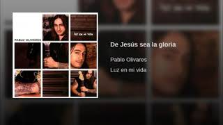 Pablo Olivares - De Jesús sea la gloria. Álbum luz en mi vida
