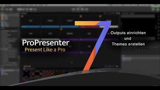 ProPresenter 7 Deutsch Tutorial - Outputs einrichten und Themes erstellen