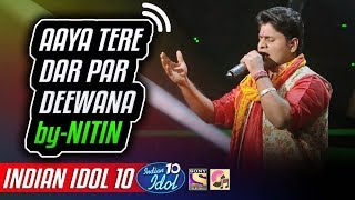 Aaya Tere Dar Par Deewana - Nitin Kumar - Indian Idol 10 - Neha Kakkar - 2018