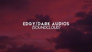 edgy/dark soundcloud audios
