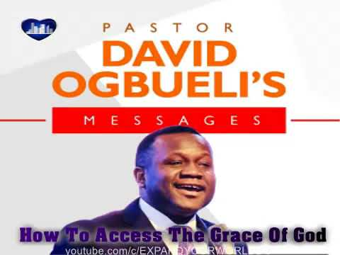 Pastor David Ogbueli: How To Access The Grace Of God