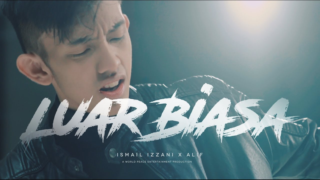 ismail-izzani-luar-biasa-ft-alif-official-mv-world-peace-entertainment