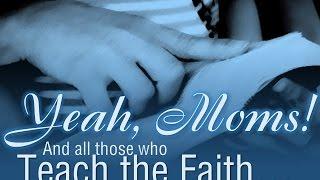 5/14/2017; Yeah! Moms! And All Who Teach the Faith; Rev. John Dehne; 9:15svc