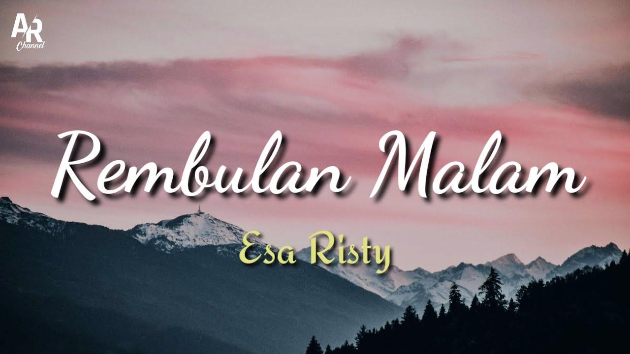 Download Lirik Lagu Rembulan Malam - Esa Risty | Korbankan diri dalam ilusi (Lyrics Music)