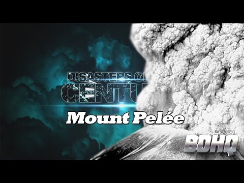 Mount Pelee - Disasters of the Century