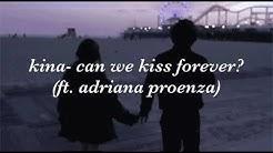 kina- can we kiss forever? ft. adriana proenza (lyrics)