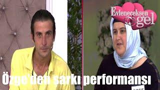 Evleneceksen Gel - Özge'den Şarkı Performansı