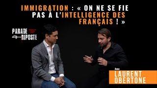 Immigration : « on ne se fie pas à l'intelligence des Français » selon L.Obertone
