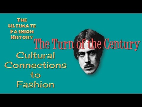 CULTURAL CONNECTIONS to FASHION:  The Turn of the Century