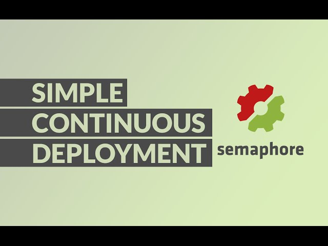DRASTICALLY IMPROVE YOUR WORKFLOW WITH CONTINUOUS DEPLOYMENT