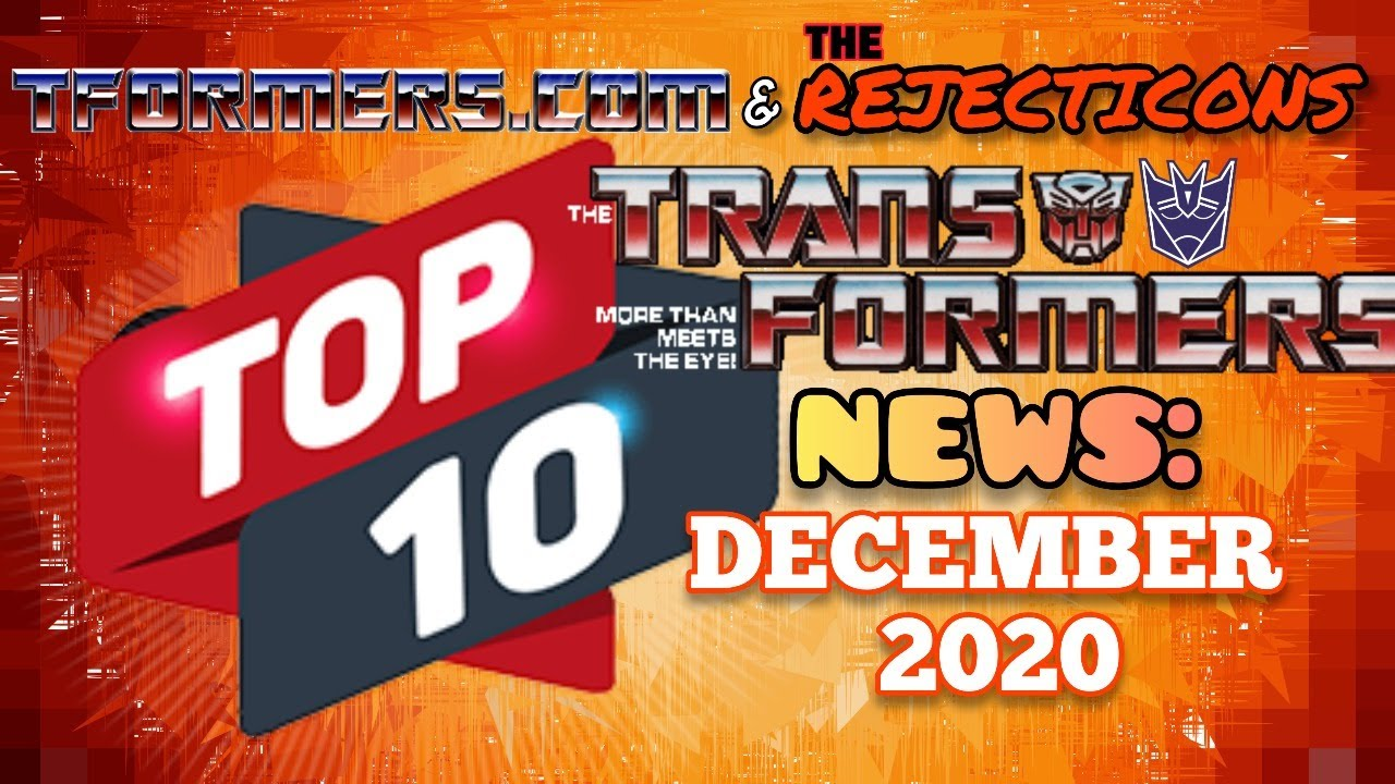 Tformers and the Rejecticons Top 10 News of December 2020