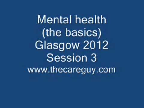 Mental Health (the basics) session 3 Glasgow 2012.