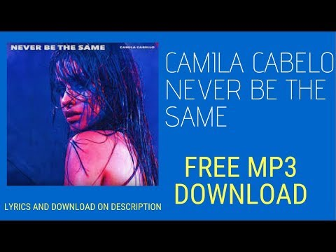 Camila Cabello Never Be The Same Audio MP3 Free Download