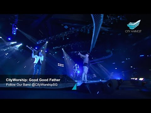 CityWorship: Good Good Father (Chris Tomlin) // Mark Kwan @ City Harvest Church