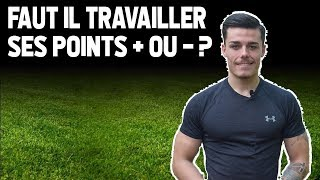 POINTS FORTS/POINTS FAIBLES | QUOI TRAVAILLER ? FOOTBALL