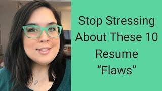 "Stop Stressing About These 10 Resume ""Flaws"""