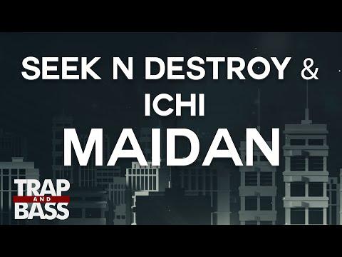 Seek N Destroy & Ichi  - Maidan [PREMIERE]