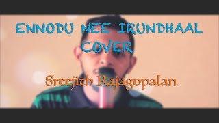 Ennodu Nee Irundhaal Cover | I | AR Rahman | Sreejith Rajagopalan
