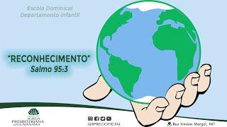 Tema: Reconhecimento - Salmos 95:3 - Aula Escola Dominical Departamento Infantil