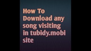 Download How to download any song visiting tubidy.mobi