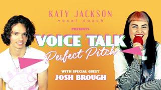 JOSH BROUGH talks Perfect Pitch | Voice Talk Episode 3 with vocal coach Katy Jackson