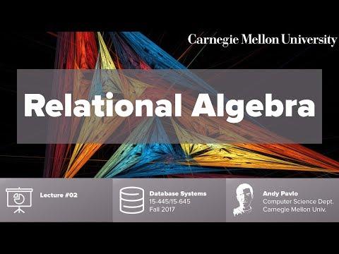 CMU Database Systems - 02 Relational Algebra (Fall 2017)
