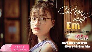VÕ Ê VO | CHỈ CÒN MÌNH EM (OST CHÀNG TRAI ĐẾN TỪ HÔM KIA) | Official Lyrics Video