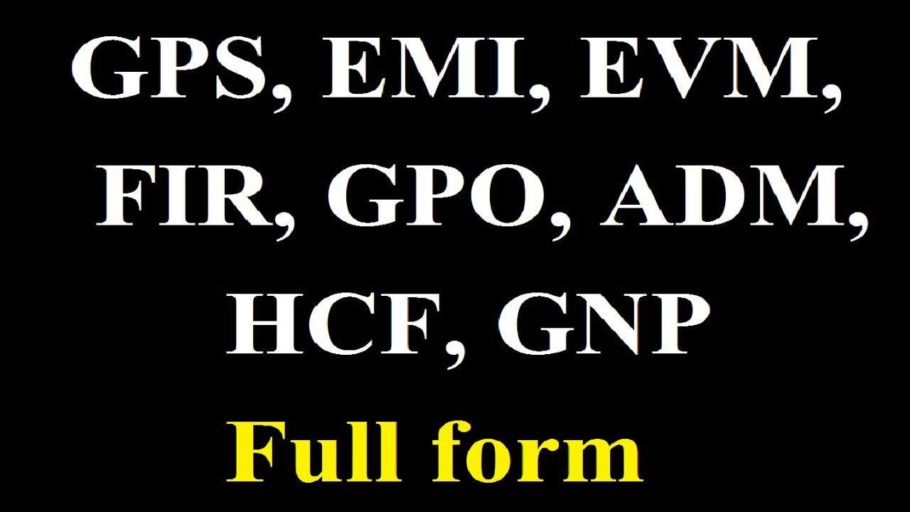 Full forms GPS, EMI, EVM, FIR, GPO, ADM, HCF, GNP - YouTube
