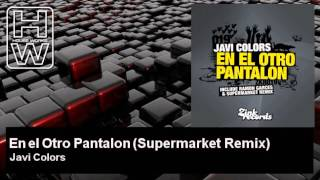 Javi Colors - En el Otro Pantalon - Supermarket Remix - HouseWorks