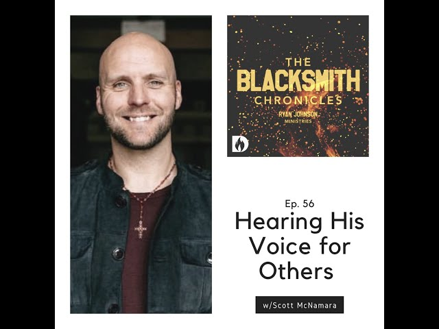The Blacksmith Chronicles Podcast  Ep. 56 - Hearing His Voice for Others w/Scott McNamara