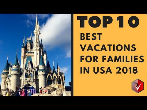 Top 10 Best Vacations For Families In USA 2018