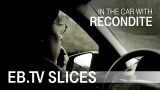 RECONDITE In the car with EB.TV