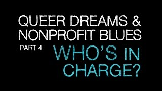 Queer Dreams and Nonprofit Blues Part 4: Who's in Charge?