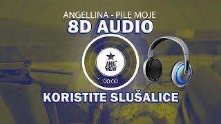 🎧ANGELLINA - PILE MOJE (8D audio)🎧
