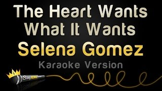 Selena Gomez - The Heart Wants What It Wants (Karaoke Version)