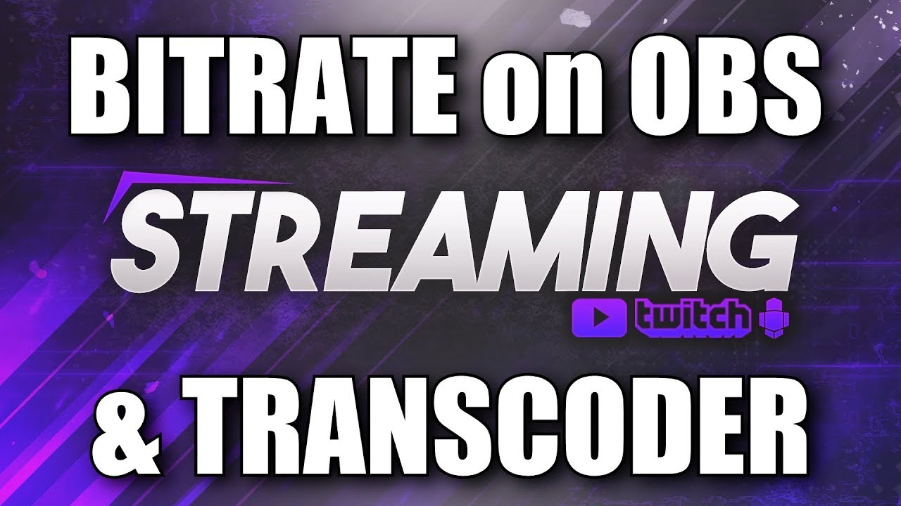 BITRATE on OBS & TRANSCODER on TWITCH EXPLAINED