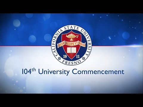 104th Commencement Ceremony, California State University, Fresno