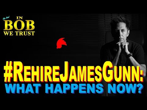 #RehireJamesGunn: What Happens Now? (IN BOB WE TRUST)
