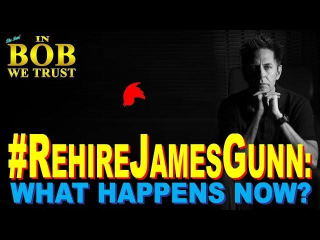 #RehireJamesGunn: What Happens Now? (IN BOB WE TRUST)