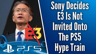 Sony Decides E3 Is Not Invited Onto The PS5 Hype Train in 2020...Poor E3