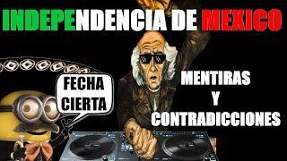 Independencia de México. Fecha real, mentiras y contradicciones.