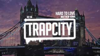 Matthew Koma Hard To Love